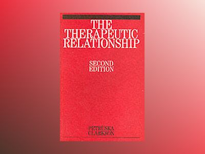 The Therapeutic Relationship, 2nd Edition av Petruska Clarkson