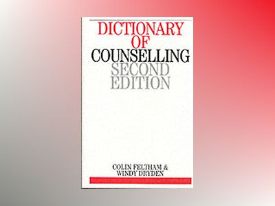 Dictionary of Counselling, 2nd Edition av Colin Feltham