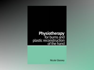 Physiotherapy for Burns and Plastic Reconstruction of the Hand av Nicole Glassey