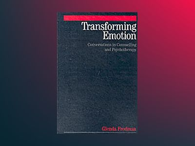 Transforming Emotion: Conversations in Counselling and Psychotherapy av Glenda Fredman