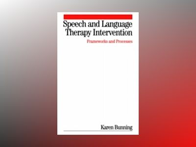 Speech and Language Therapy Intervention : Frameworks and Processes av Karen Bunning