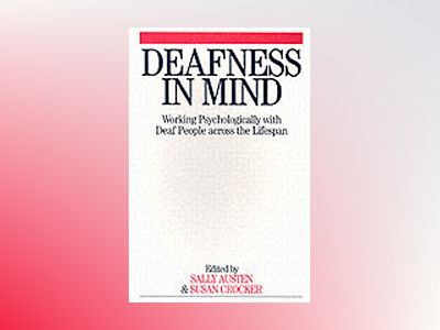 Deafness in Mind: Working Psychologically with Deaf People Across the Lifes av Sally Austen