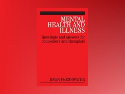 Mental Health and Illness: Questions and Answers for Counsellors and Therap av Dawn Freshwater