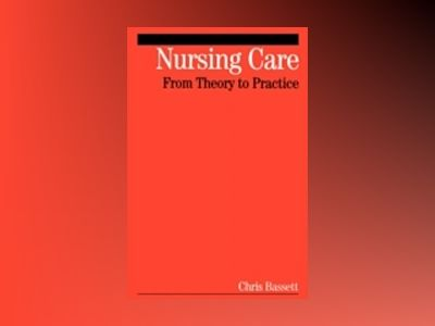 Nursing Care: From Theory to Practice av Christopher Bassett