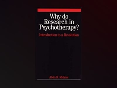 Why Do Research in Psychotherapy?: Introduction to a Revolution av Al Mahrer