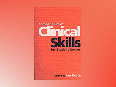 Compendium of Clinical Skills for Student Nurses av Ian Peate