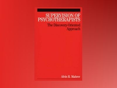 Supervision of Psychotherapists: The Discovery-Oriented Approach av Al Mahrer