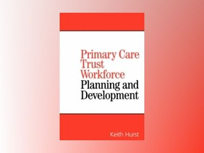 Planning and Developing Primary Care TrustWorkforces av Keith Hurst