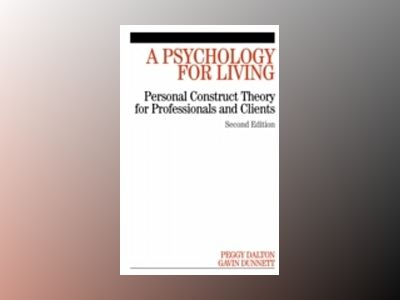 A Psychology for Living: Personal Construct Theory for Professionals and Cl av Peggy Dalton