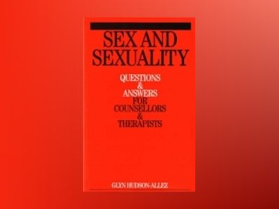 Sex and Sexuality: Questions and Answers for Counsellors and Psychotherapis av Glyn Hudson-Allez