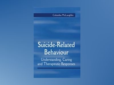 Suicide-Related Behaviour: Understanding, Caring and Therapeutic Responses av Columba McLaughlin
