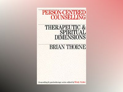 Person-centred counselling - therapeutic and spiritual dimensions av Brian Thorne