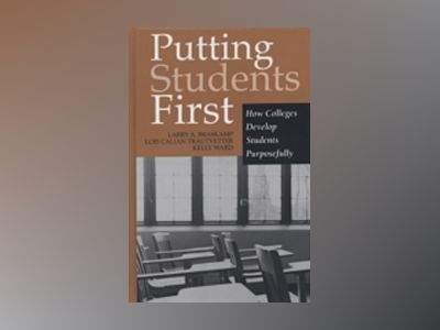 Putting Students First: How Colleges Develop Students Purposefully av Larry A. Braskamp