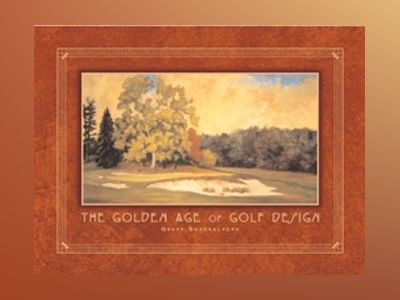The Golden Age of Golf Design av Geoff Shackelford