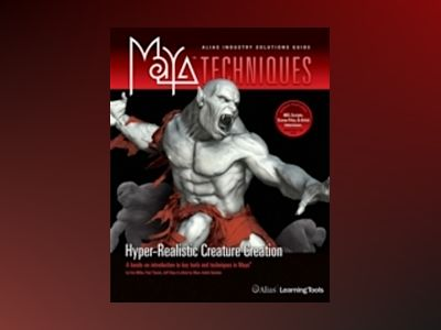 MayaTechniques ö Hyper-Real Creature Creation +DVD: The Industry Expert's G av Alias Learning Tools