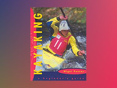 Kayaking: A Beginner's Guide av Nigel Foster