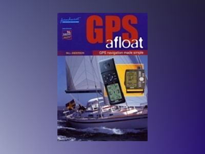GPS Afloat: GPS Navigation Made Simple av Bill Anderson