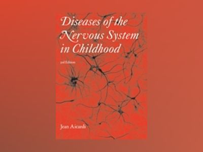 Diseases of the Nervous System in Childhood, 3rd Edition av Jean Aicardi