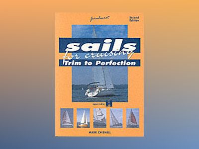 Sails for Cruising: Trim To Perfection, 2nd edition av Mark Chisnell