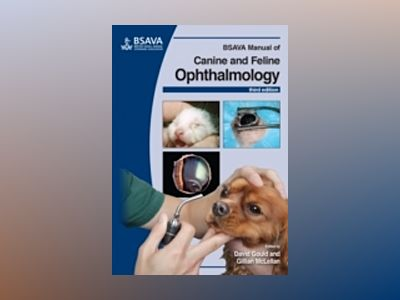 BSAVA Manual of Canine and Feline Ophthalmology, 3rd Edition av David Gould