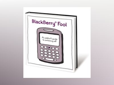 BlackBerry Fool: An Addict's Guide to Switching Off av NicholasBate