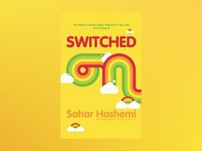 Switched On: 10 Habits to Being Highly Effective in your Job, and Loving It av Sahar Hashemi