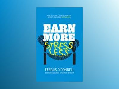 Earn More, Stress Less: How to attract wealth using the secret science of g av Fergus O'Connell