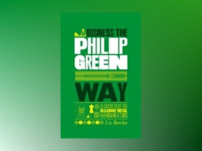 The Unauthorized Guide To Doing Business the Philip Green Way : 10 Secrets av Liz Barclay