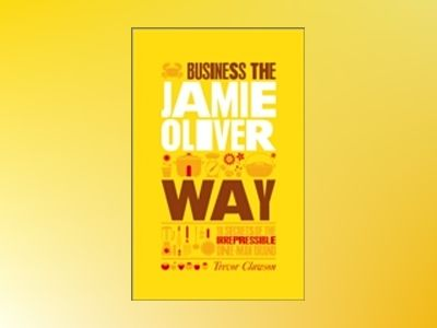 The Unauthorized Guide To Doing Business the Jamie Oliver Way : 10 Secrets av Trevor Clawson