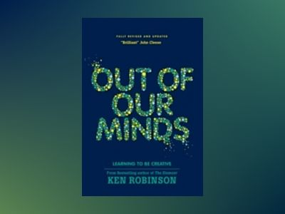 Out Of Our Minds: Learning to be Creative, 2nd Edition av Ken Robinson