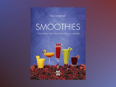 Smoothies : flavoursome, fresh and fabulous! av Eliq Maranik