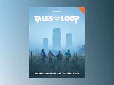 Tales from the Loop. The roleplaying game av Nils Hintze