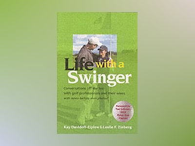 Life with a Swinger: Conversations off the tee with golf professionals and av Kay Davidoff-Ziplow