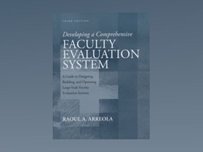 Developing a Comprehensive Faculty Evaluation System: A Guide to Designing, av Raoul A. Arreola