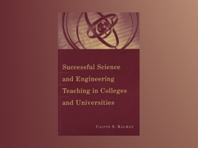 Successful Science and Engineering Teaching in Colleges and Universities av Calvin S. Kalman