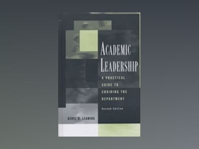 Academic Leadership: A Practical Guide to Chairing the Department, 2nd Edit av Deryl R. Leaming