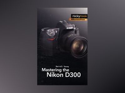 Mastering the Nikon D300 av Darrell Young