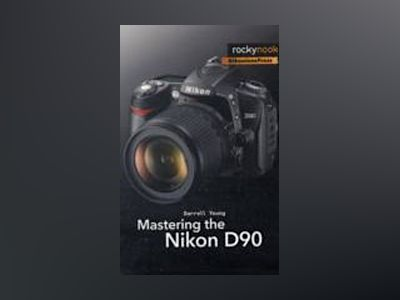 Mastering the Nikon D90 av Darrell Young