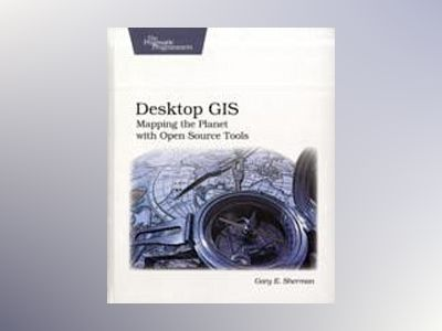 Desktop gis - mapping the planet with open source tools av Gary E. Sherman