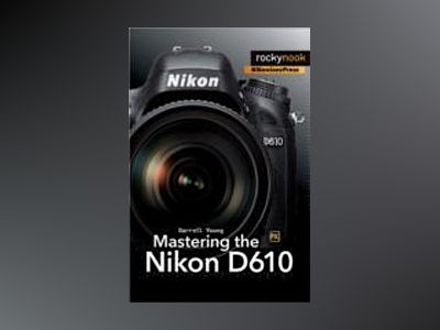 Mastering the Nikon D610 av Darrell Young