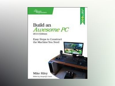 Build an Awesome PC, 2014 Edition av Mike Riley