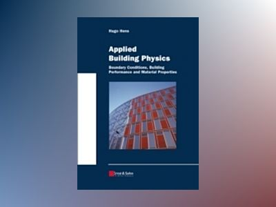 Applied Building Physics: Boundary Conditions, Building Performance and Mat av Hugo S. L. C. Hens