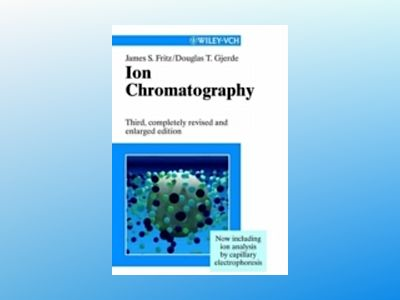Ion Chromatography, 3rd, Completely Revised and Enlarged Edition av James S. Fritz