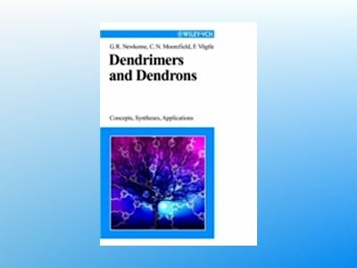 Dendrimers and Dendrons: Concepts, Syntheses, Applications av George R. Newkome