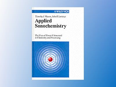 Applied Sonochemistry: Uses of Power Ultrasound in Chemistry and Processing av Timothy J. Mason