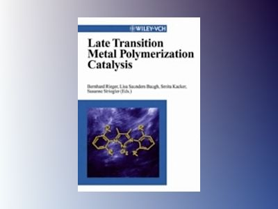 Late Transition Metal Polymerization Catalysis av Bernhard Rieger