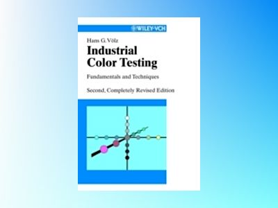 Industrial Color Testing: Fundamentals and Techniques, 2nd Completely Revis av Hans G. Völz