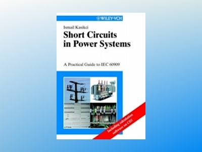 Short Circuits in Power Systems: A Practical Guide to IEC 60909 av Ismail Kasicki