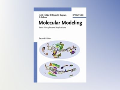 Molecular Modeling: Basic Principles and Applications, 2nd completely new r av Hans-Dieter Höltje