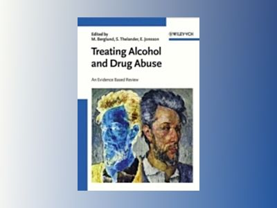 Treating Alcohol and Drug Abuse: An Evidence-Based Review av Mats Berglund